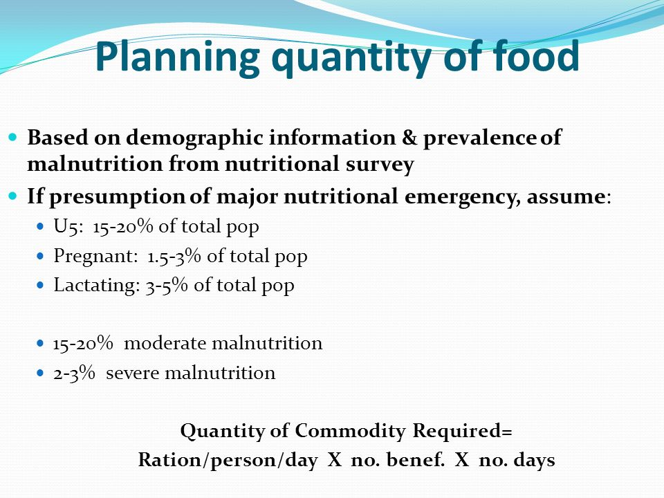 Planning quantity of food Based on demographic information & prevalence of malnutrition from nutritional survey If presumption of major nutritional em