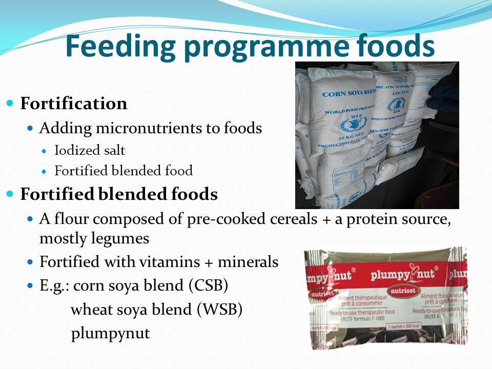 Feeding programme foods Fortification Adding micronutrients to foods Iodized salt Fortified blended food Fortified blended foods A flour composed of p
