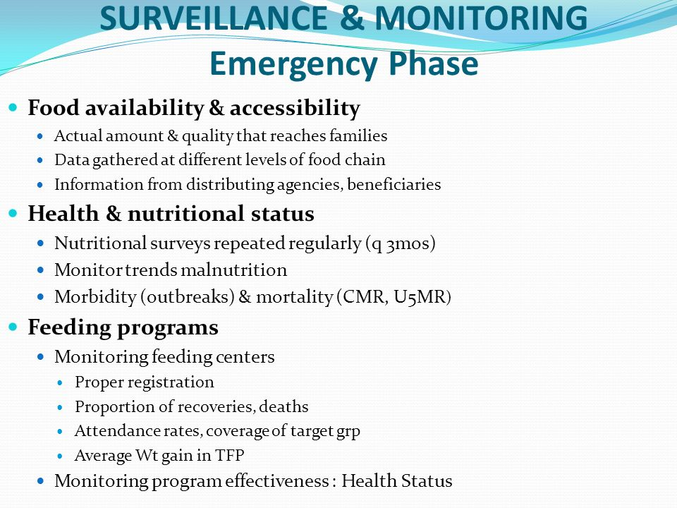 SURVEILLANCE & MONITORING Emergency Phase Food availability & accessibility Actual amount & quality that reaches families Data gathered at different l