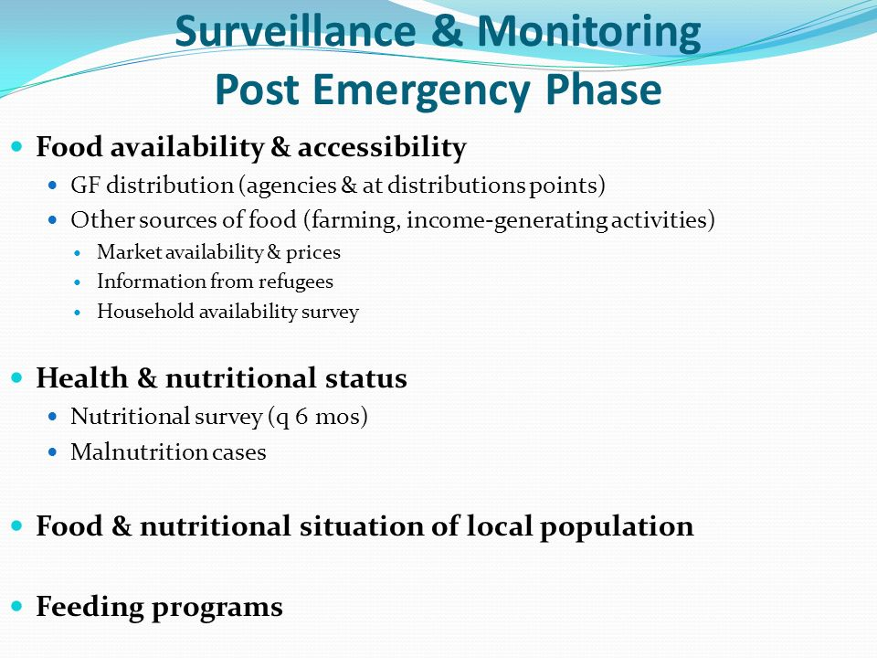 Surveillance & Monitoring Post Emergency Phase Food availability & accessibility GF distribution (agencies & at distributions points) Other sources of