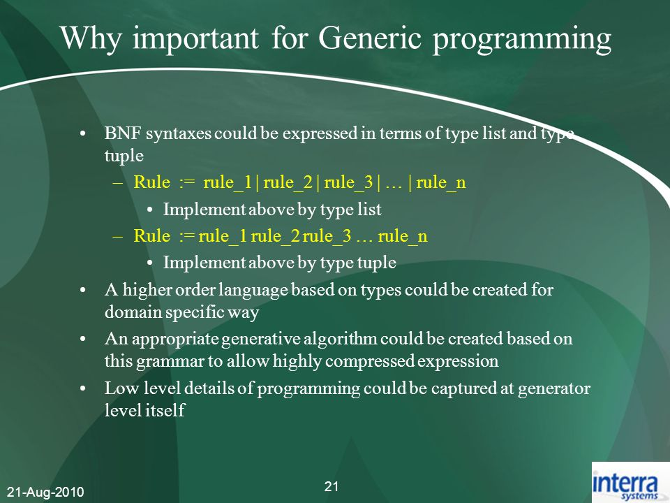 21-Aug-2010 21 Why important for Generic programming BNF syntaxes could be expressed in terms of type list and type tuple –Rule := rule_1 | rule_2 | r