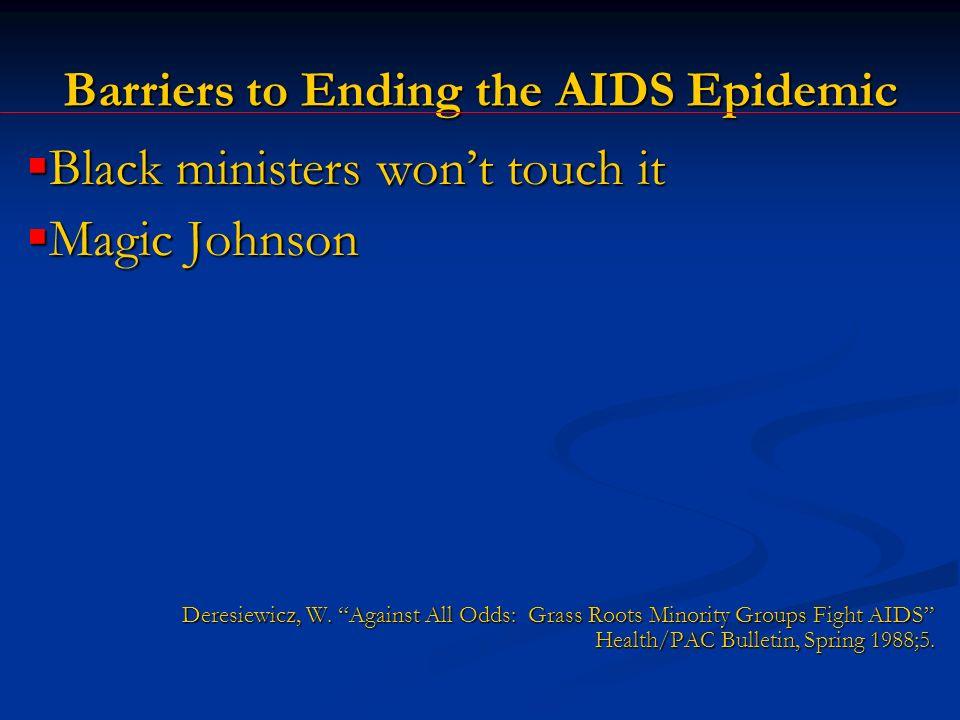 Barriers to Ending the AIDS Epidemic Black ministers wont touch it Black ministers wont touch it Magic Johnson Magic Johnson Deresiewicz, W.