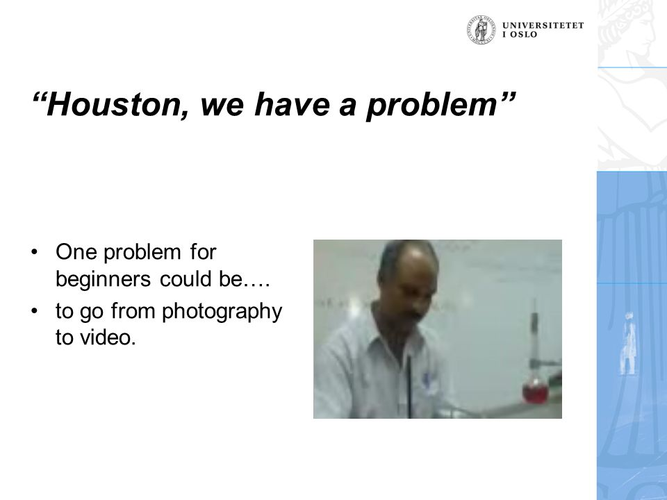 Houston, we have a problem One problem for beginners could be…. to go from photography to video.
