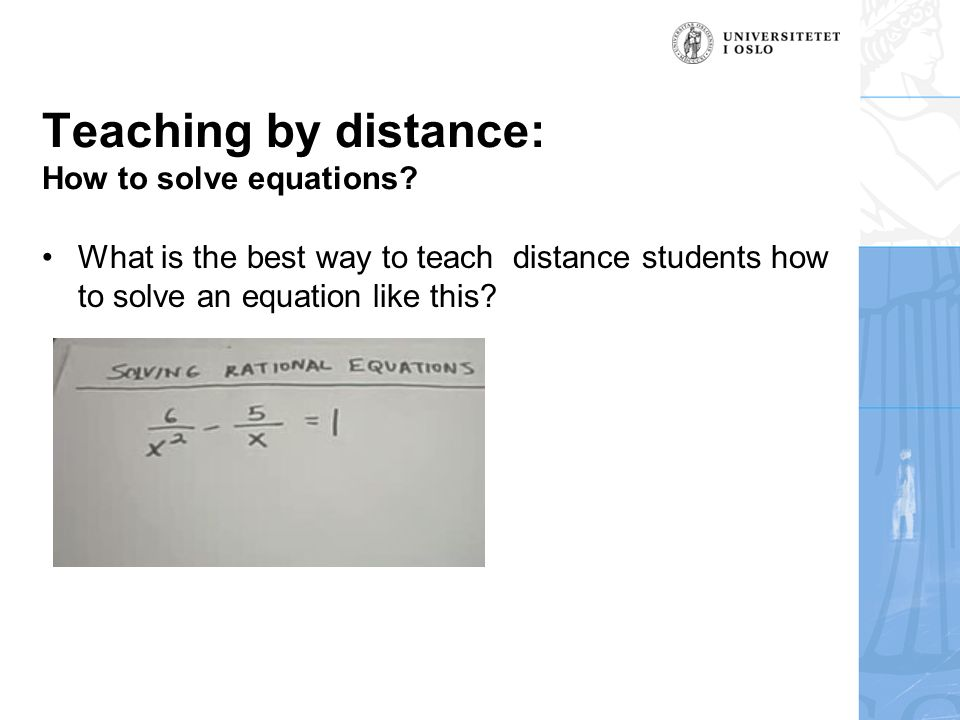 Teaching by distance: How to solve equations.
