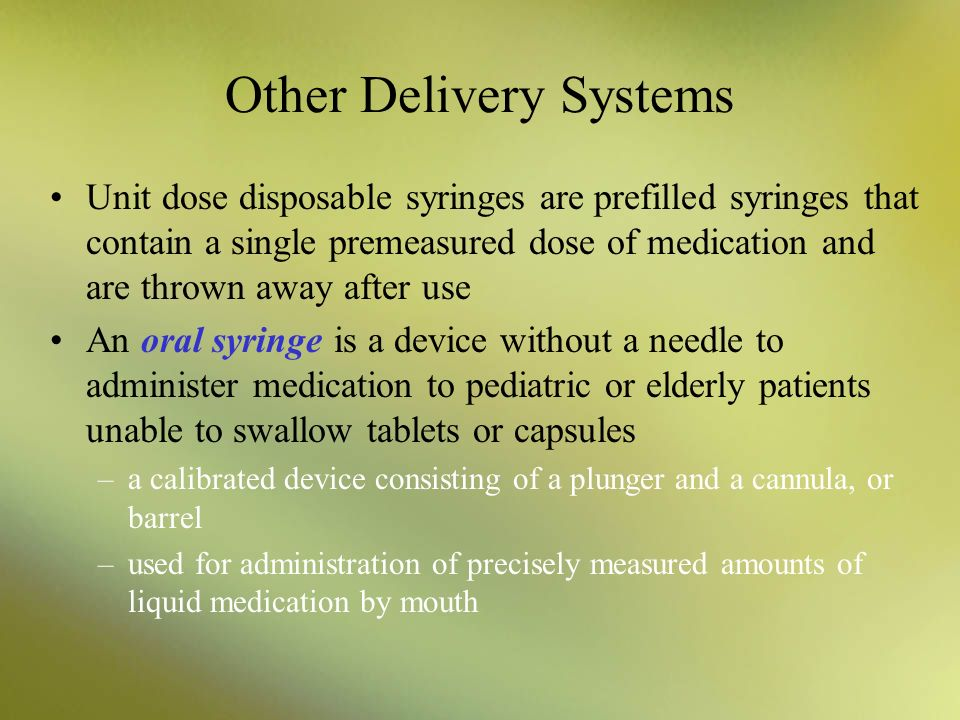 Other Delivery Systems Unit dose disposable syringes are prefilled syringes that contain a single premeasured dose of medication and are thrown away a