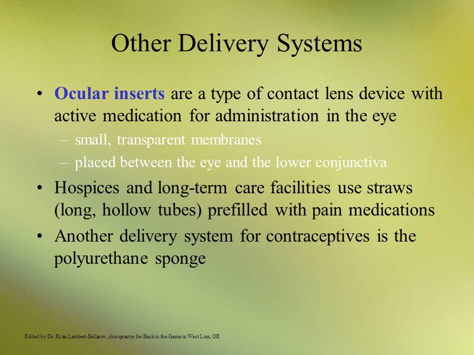 Other Delivery Systems Ocular inserts are a type of contact lens device with active medication for administration in the eye –small, transparent membr
