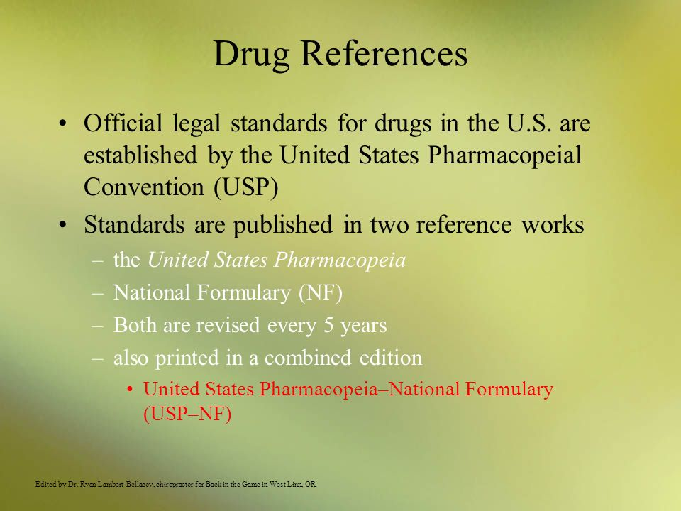 Drug References Official legal standards for drugs in the U.S. are established by the United States Pharmacopeial Convention (USP) Standards are publi