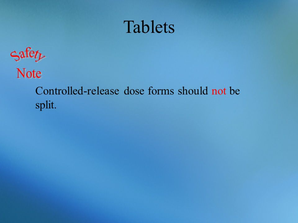 Tablets Controlled-release dose forms should not be split.