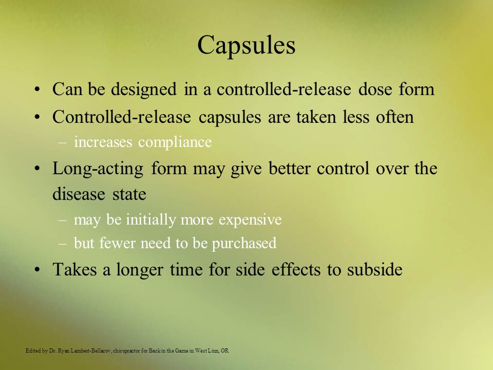 Capsules Can be designed in a controlled-release dose form Controlled-release capsules are taken less often –increases compliance Long-acting form may