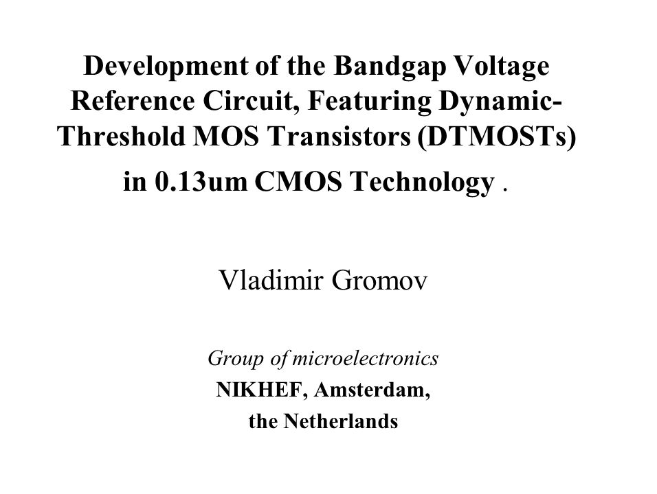Development of the Bandgap Voltage Reference Circuit, Featuring Dynamic- Threshold MOS Transistors (DTMOSTs) in 0.13um CMOS Technology. Vladimir Gromo