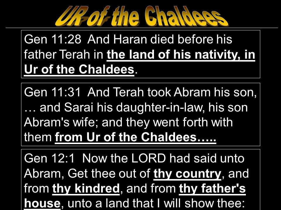 Gen 11:28 And Haran died before his father Terah in the land of his nativity, in Ur of the Chaldees.