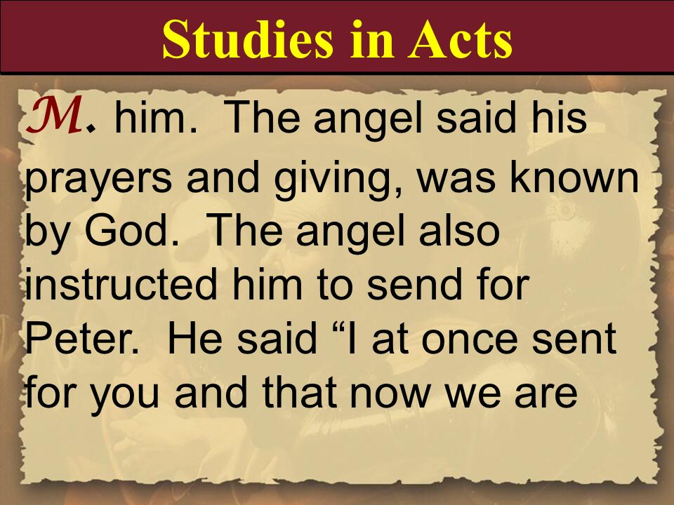 M. him. The angel said his prayers and giving, was known by God. The angel also instructed him to send for Peter. He said I at once sent for you and t