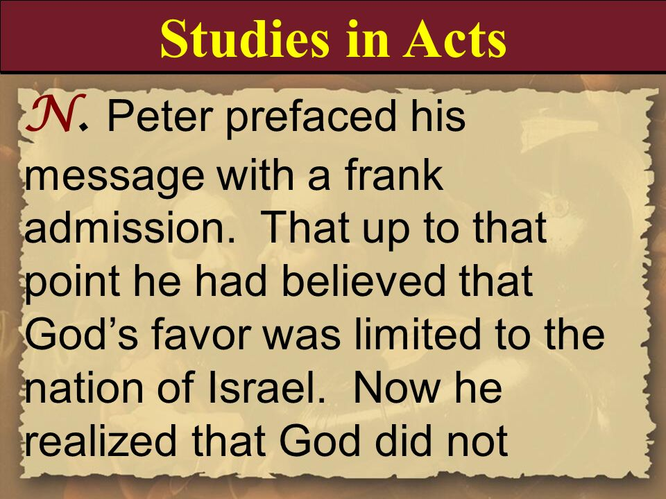 N. Peter prefaced his message with a frank admission. That up to that point he had believed that Gods favor was limited to the nation of Israel. Now h