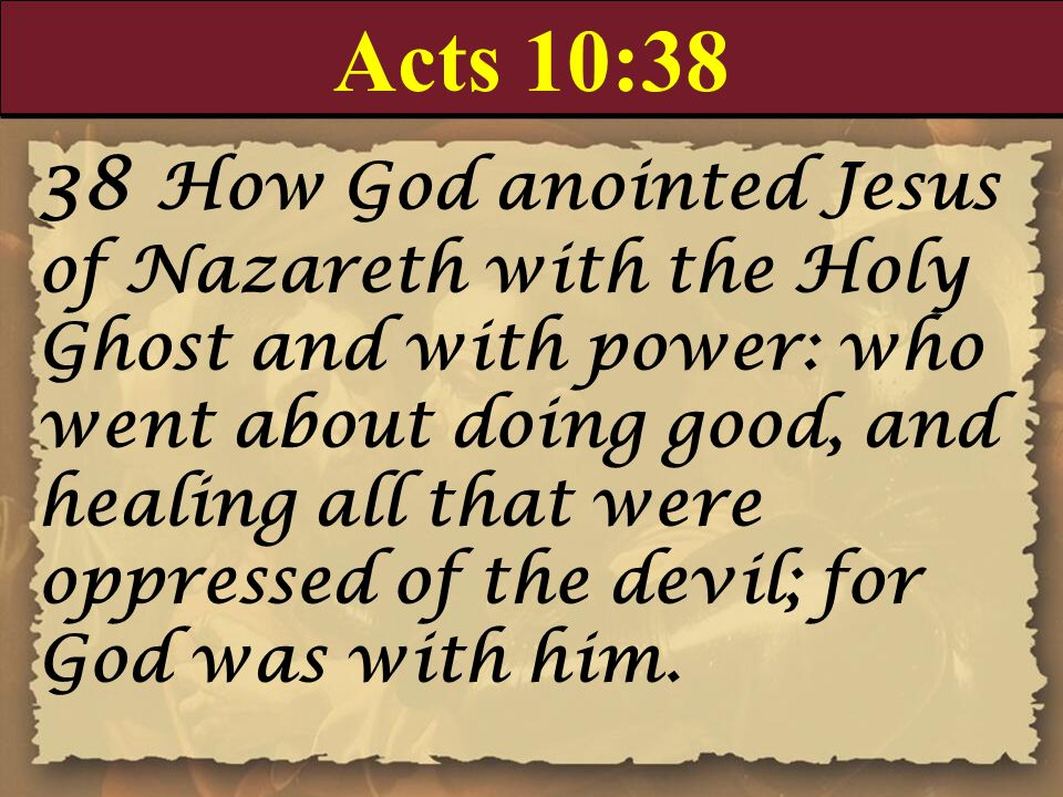 Acts 10:38 38 How God anointed Jesus of Nazareth with the Holy Ghost and with power: who went about doing good, and healing all that were oppressed of