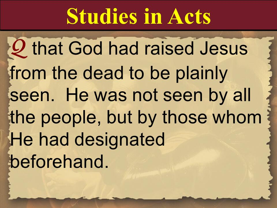 Q that God had raised Jesus from the dead to be plainly seen. He was not seen by all the people, but by those whom He had designated beforehand. Studi
