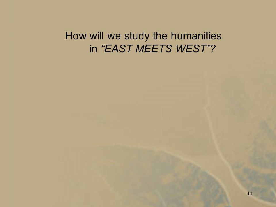 11 How will we study the humanities in EAST MEETS WEST?