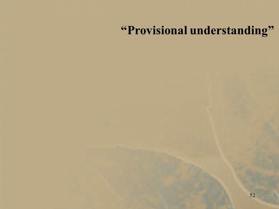 52 Provisional understanding