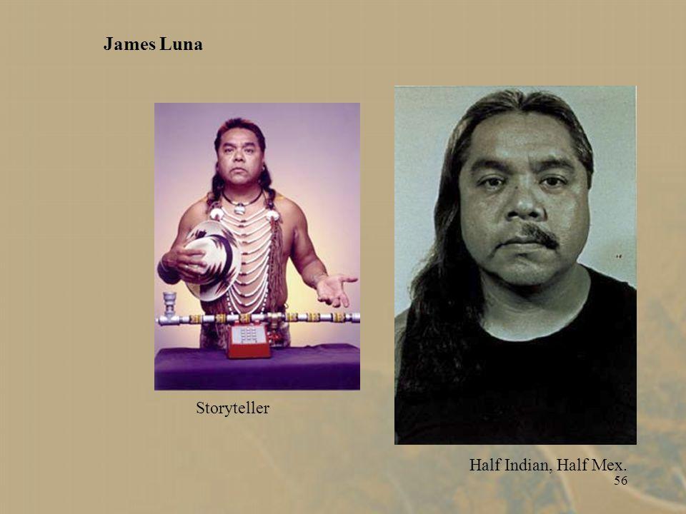 56 Half Indian, Half Mex. Storyteller James Luna