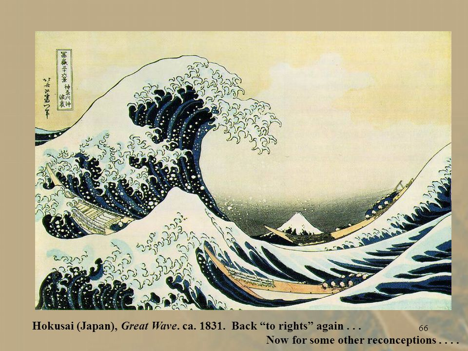 66 Hokusai (Japan), Great Wave.ca. 1831. Back to rights again...