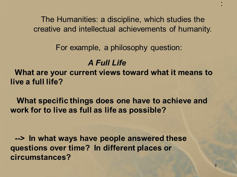 8 A Full Life What are your current views toward what it means to live a full life.