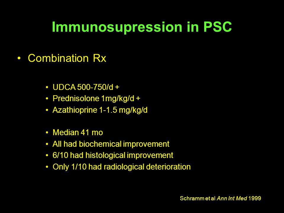 Immunosupression in PSC Combination Rx UDCA 500-750/d + Prednisolone 1mg/kg/d + Azathioprine 1-1.5 mg/kg/d Median 41 mo All had biochemical improvemen