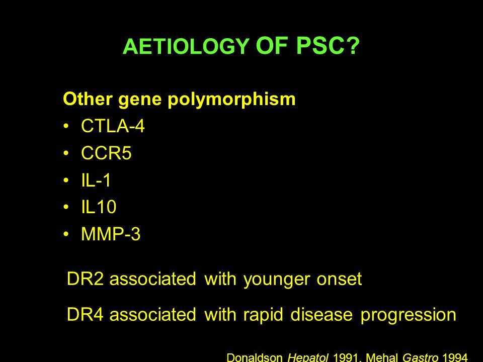 Autoimmunity 2:1 M:F ratio and poor response to immunosupression imply PSC is not a classical autoimmune disease PSC is associated with the autoimmune haplotype 25% of PSC patients have 1 autoimmune disease c.f.