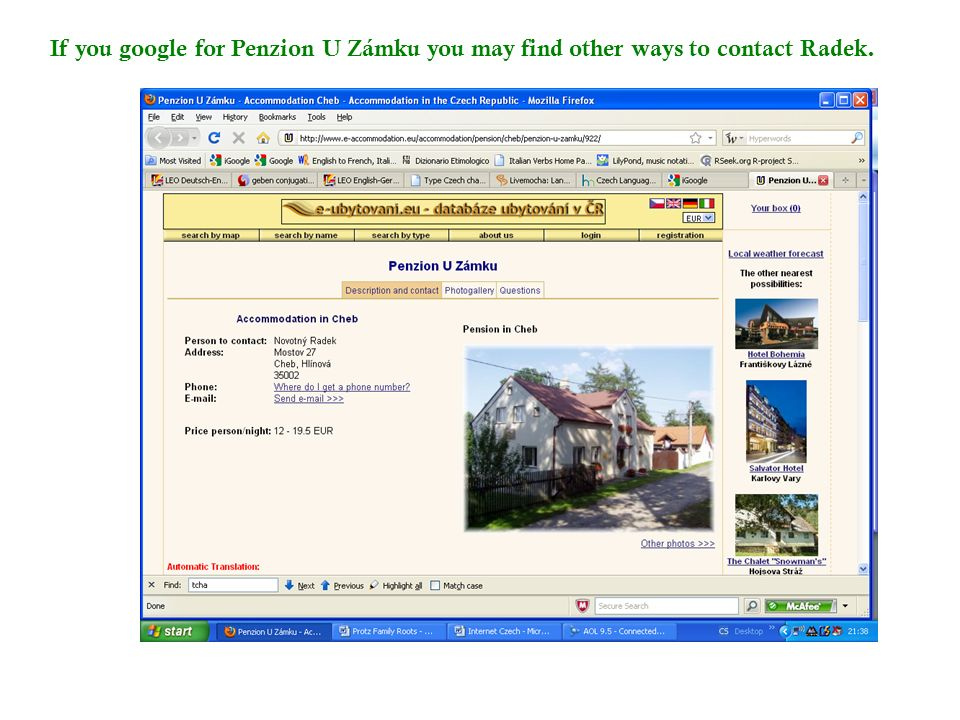 If you google for Penzion U Zámku you may find other ways to contact Radek.