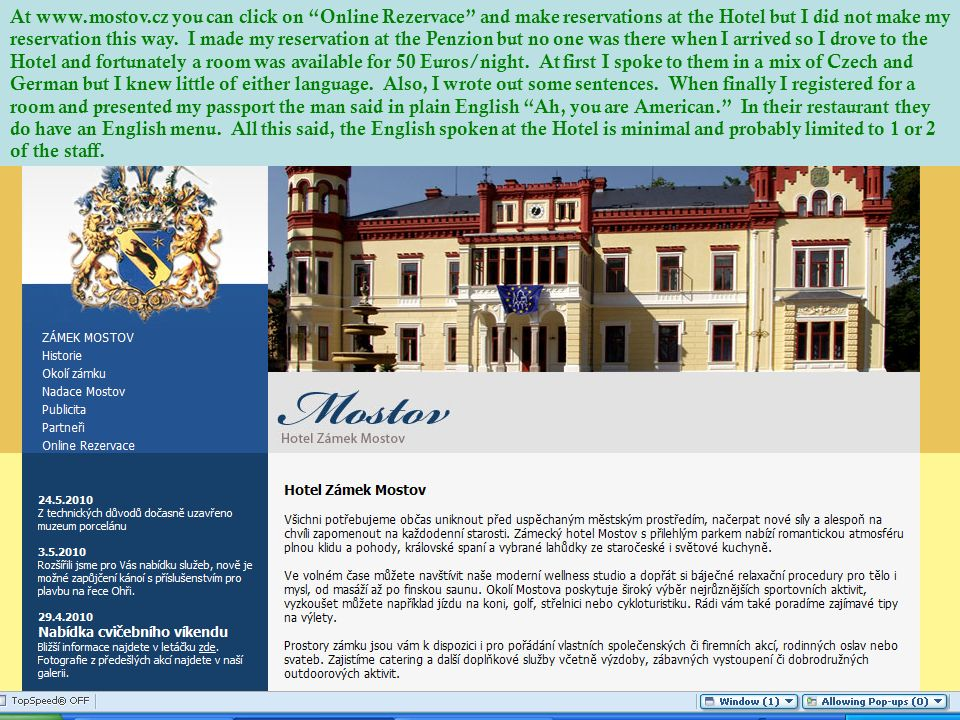 At www.mostov.cz you can click on Online Rezervace and make reservations at the Hotel but I did not make my reservation this way. I made my reservatio