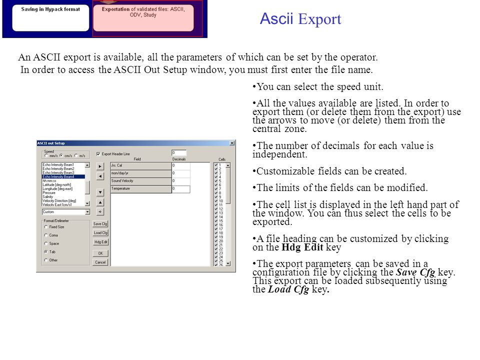 Ascii Export An ASCII export is available, all the parameters of which can be set by the operator. In order to access the ASCII Out Setup window, you