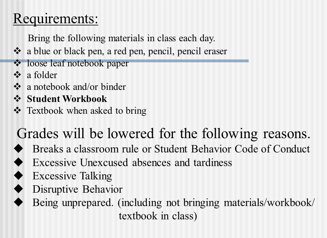 Grades will be lowered for the following reasons. u Breaks a classroom rule or Student Behavior Code of Conduct u Excessive Unexcused absences and tar
