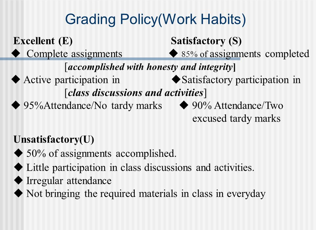 Excellent (E) Satisfactory (S) uComplete assignments 85% of assignments completed [ accomplished with honesty and integrity] Active participation in S