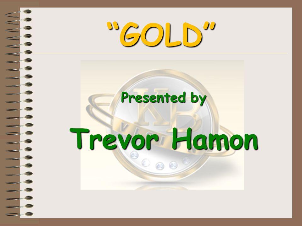GOLD Presented by Trevor Hamon