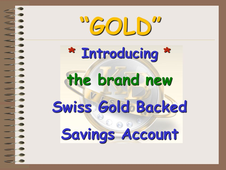 GOLD * Introducing * the brand new Swiss Gold Backed Savings Account