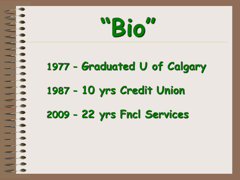 1977 – Graduated U of Calgary 1987 – 10 yrs Credit Union 2009 – 22 yrs Fncl Services 1977 – Graduated U of Calgary 1987 – 10 yrs Credit Union 2009 – 22 yrs Fncl Services Bio