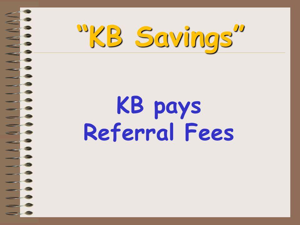 KB pays Referral Fees KB Savings