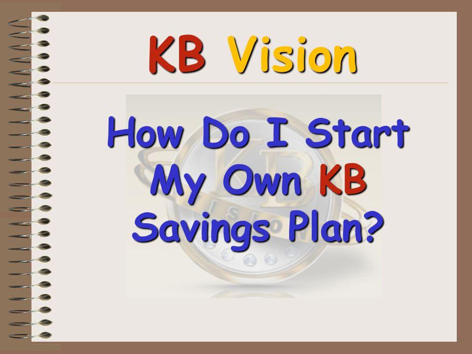 KB Vision How Do I Start My Own KB Savings Plan?