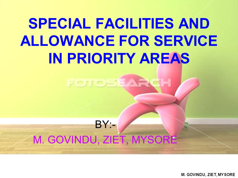 SPECIAL FACILITIES AND ALLOWANCE FOR SERVICE IN PRIORITY AREAS BY:- M. GOVINDU, ZIET, MYSORE