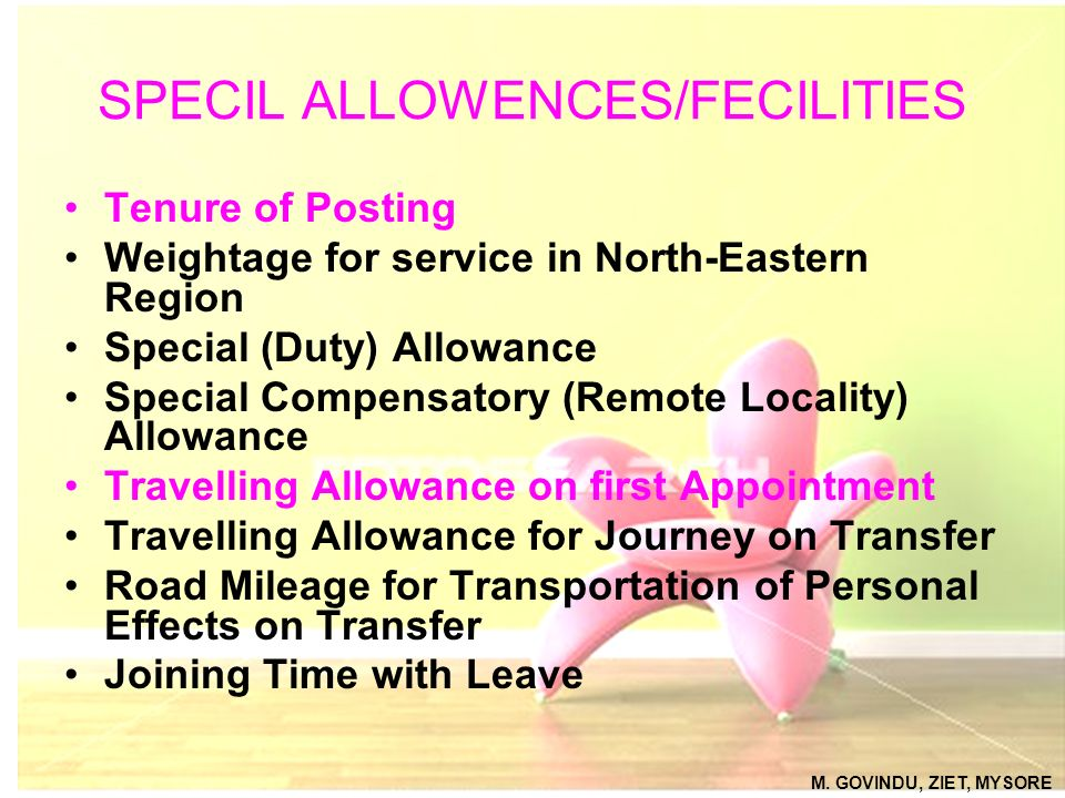 SPECIL ALLOWENCES/FECILITIES Tenure of Posting Weightage for service in North-Eastern Region Special (Duty) Allowance Special Compensatory (Remote Loc