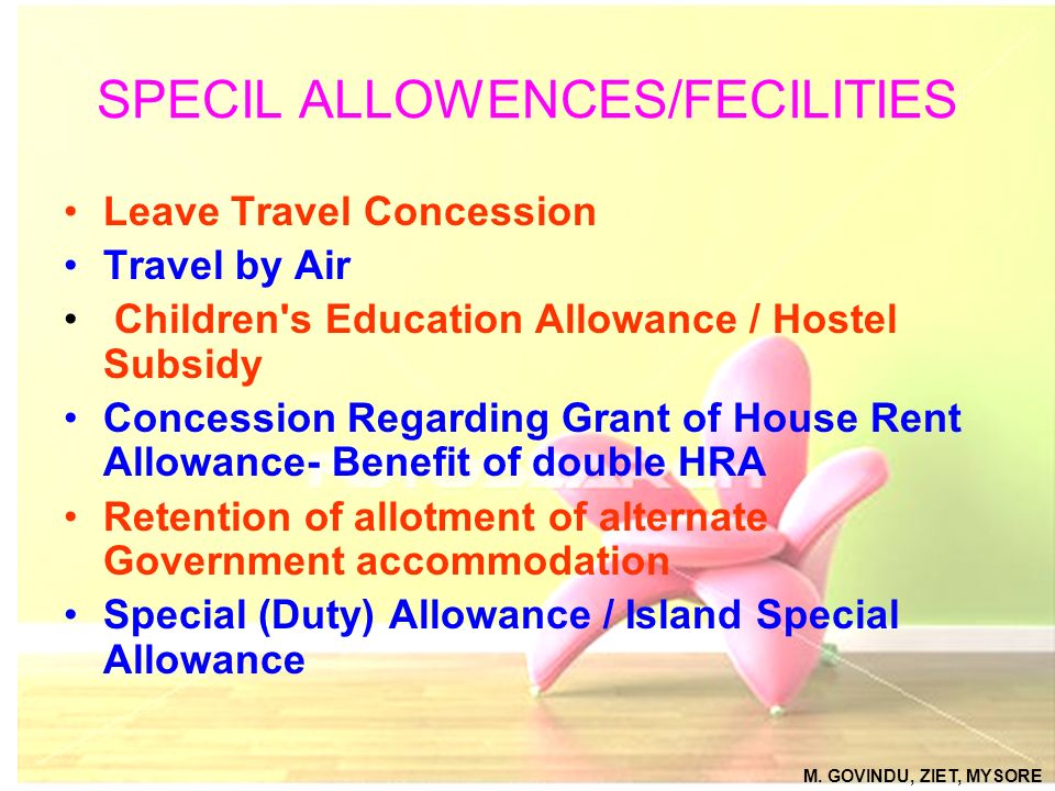 SPECIL ALLOWENCES/FECILITIES Leave Travel Concession Travel by Air Children's Education Allowance / Hostel Subsidy Concession Regarding Grant of House