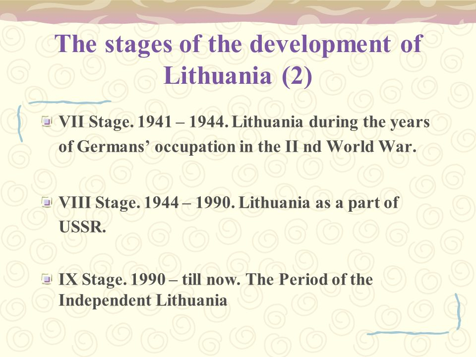 The stages of the development of Lithuania (2) VII Stage. 1941 – 1944. Lithuania during the years of Germans occupation in the II nd World War. VIII S