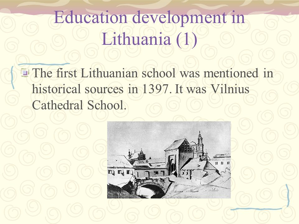 Education development in Lithuania (1) The first Lithuanian school was mentioned in historical sources in 1397.