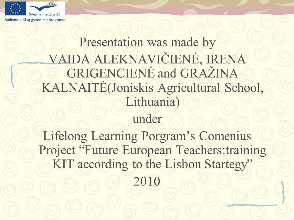 Presentation was made by VAIDA ALEKNAVIČIENĖ, IRENA GRIGENCIENĖ and GRAŽINA KALNAITĖ(Joniskis Agricultural School, Lithuania) under Lifelong Learning