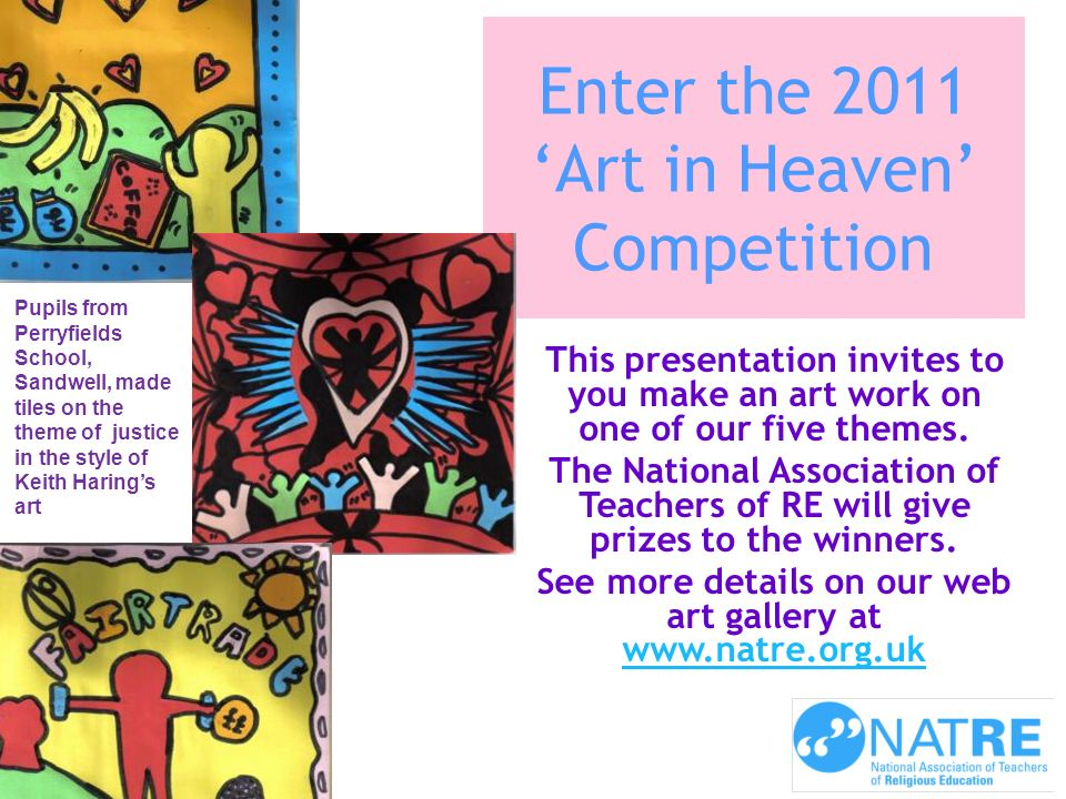 Enter the 2011 Art in Heaven Competition This presentation invites to you make an art work on one of our five themes. The National Association of Teac