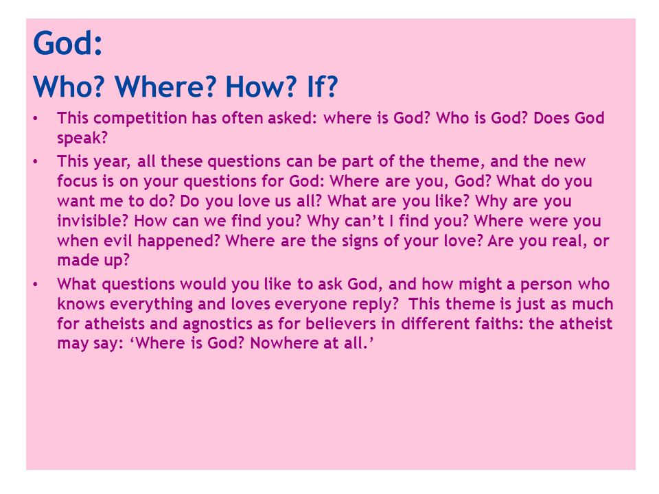 God: Who? Where? How? If? This competition has often asked: where is God? Who is God? Does God speak? This year, all these questions can be part of th