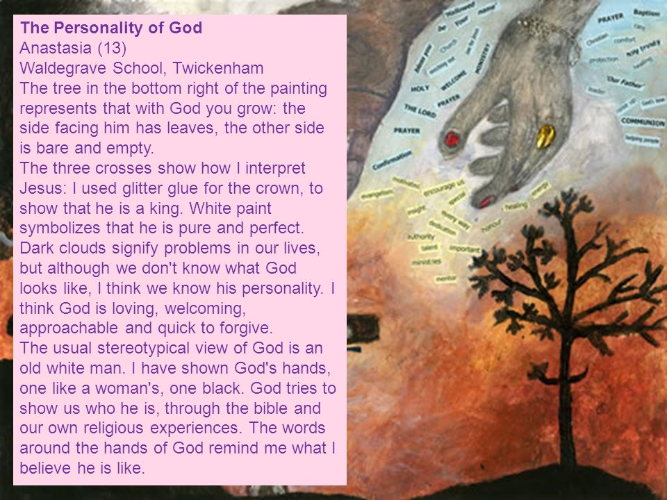 The Personality of God Anastasia (13) Waldegrave School, Twickenham The tree in the bottom right of the painting represents that with God you grow: th