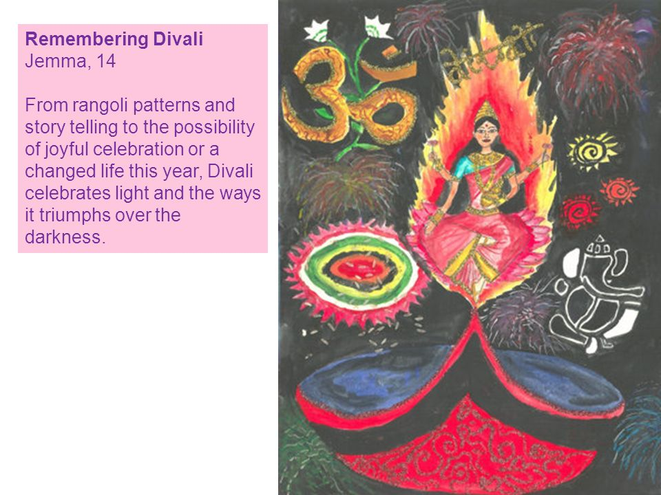 Remembering Divali Jemma, 14 From rangoli patterns and story telling to the possibility of joyful celebration or a changed life this year, Divali cele