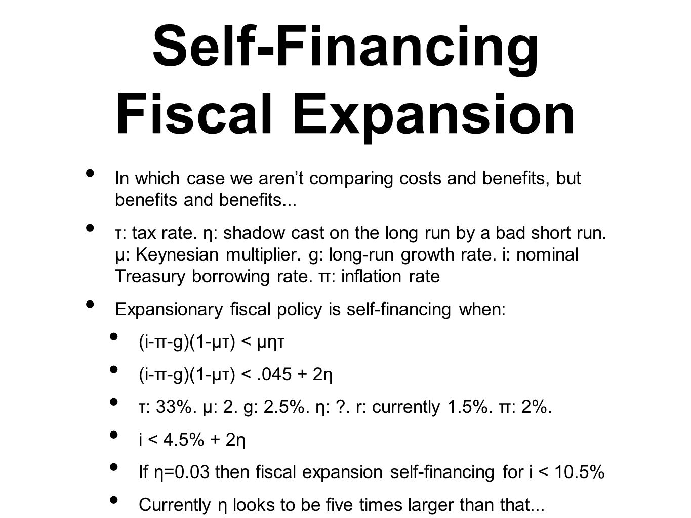 Self-Financing Fiscal Expansion In which case we arent comparing costs and benefits, but benefits and benefits...