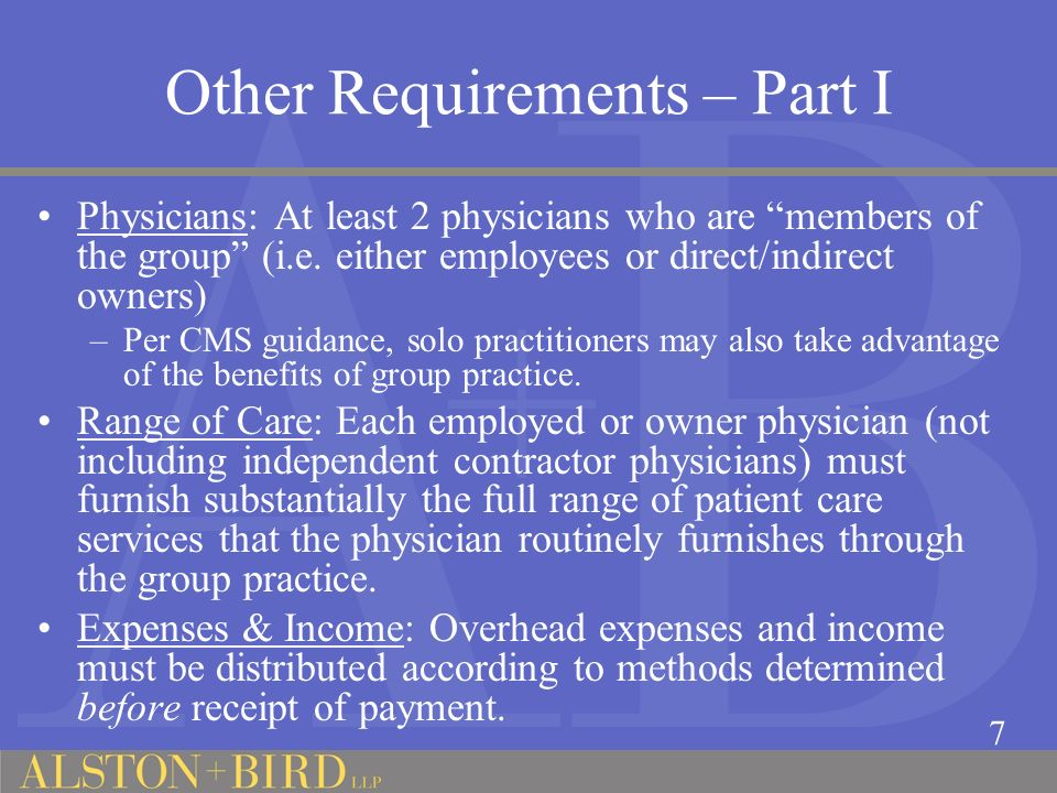IOAS – Location Requirement Same Building – contd Same building, Option III: The referring physician is present and orders the DHS during a patient visit on the premises; the referring physician (or group) owns or rents an office that is normally open to the physicians (or groups) patients for medical services at least 8 hours per week; and the referring physician (or group) regularly practices medicine and furnishes physician services to patients at least 6 hours per week (which must include physician services unrelated to DHS payable by government or private payer).