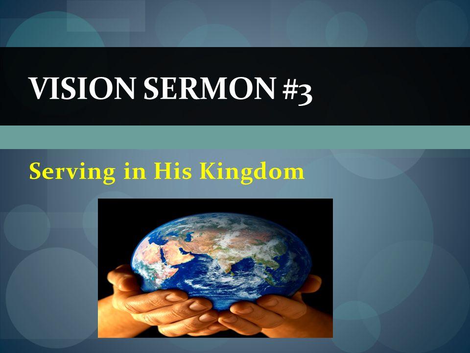 Serving in His Kingdom VISION SERMON #3