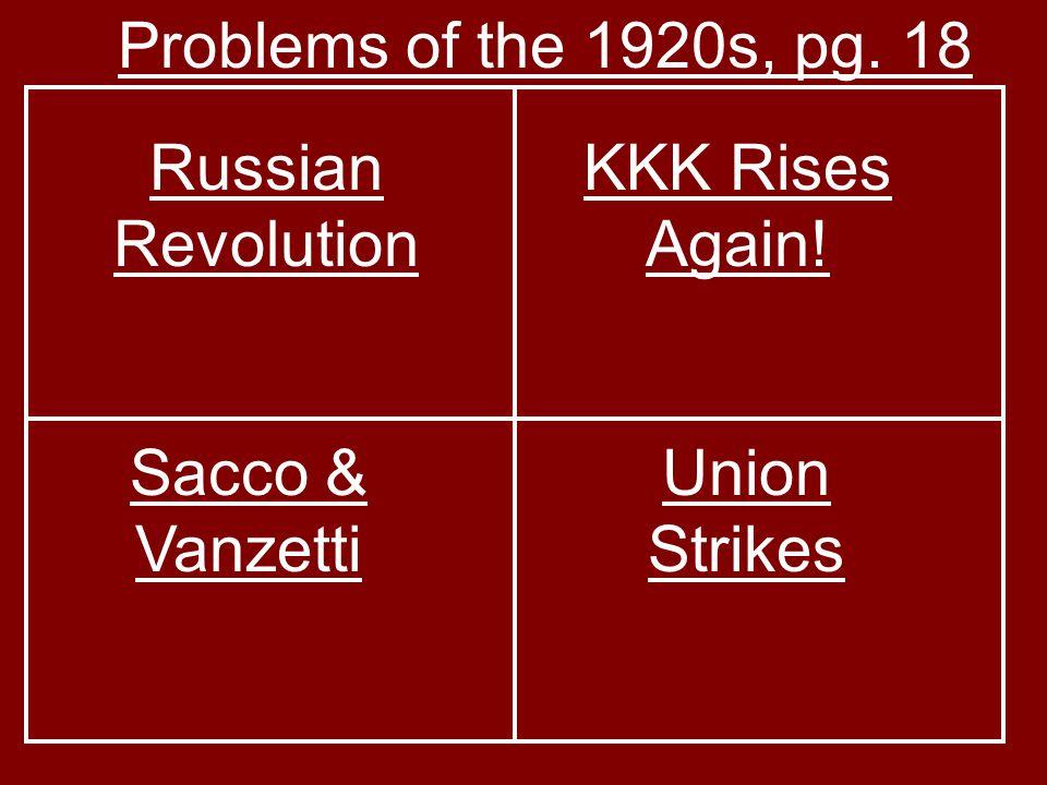 Problems of the 1920s, pg. 18 KKK Rises Again! Sacco & Vanzetti Union Strikes Russian Revolution